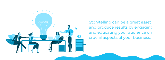 Storytelling can be a great asset and produce results by engaging and educating your audience on crucial aspects of your business
