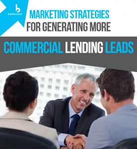 BankBound - Marketing Strategies for Generating More Commercial Lending Leads
