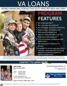 VA Loans - Home Financing for Active Duty and Retired Military - Program Features - No down payment, No cash reserves required, No mortgage insurance premiums, Finance your VA funding fee, decreased closing costs, Pay off consumer debt with the refinance loan program, 1-4 unit primary residences with restrictions, VA assistance to veterans in default, Available to active-duty personnel, veterans, reservists and surviving spouses of veterans based on military entitlement. Joel Lobb Senior Loan Officer ad