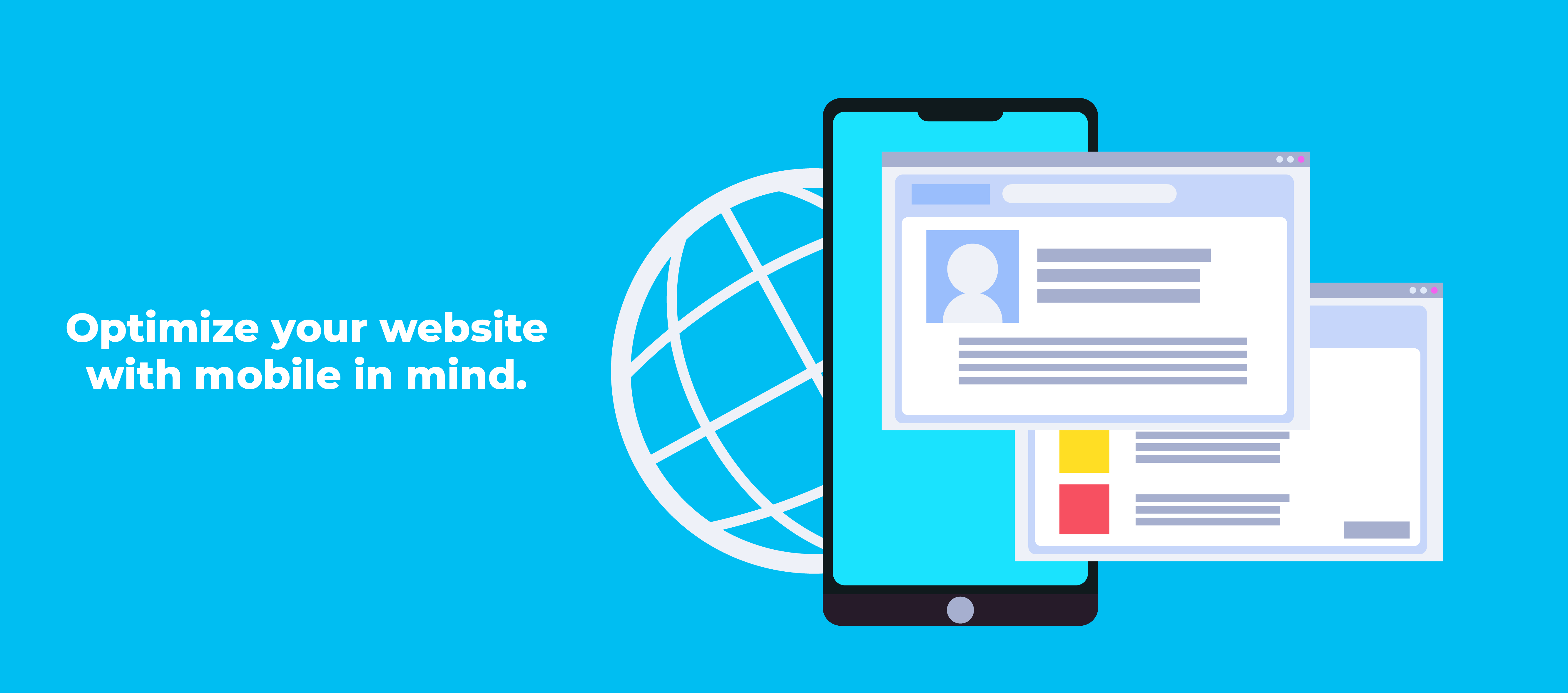 Optimize your website with mobile in mind.
