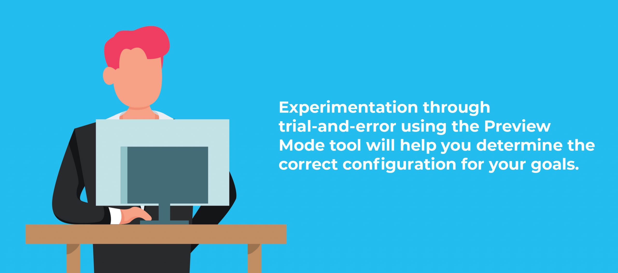 Experimentation through trial-and-error using the Preview Mode tool will help you determine the correct configuration for your goals.