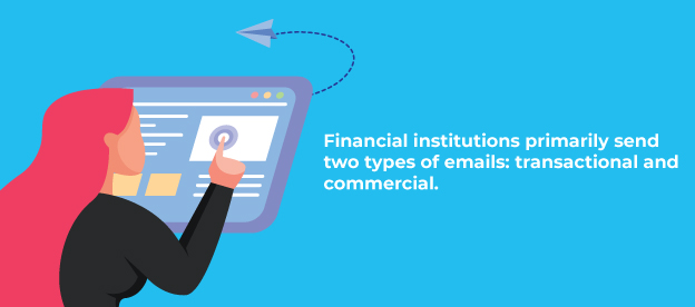 Financial institutions promarily send transactional and commercial emails.