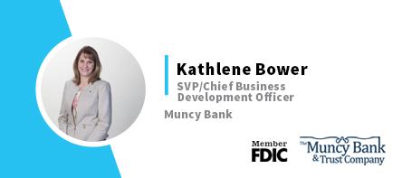Kathlene Bower SVP/Chief Business Development Officer Muncy Bank