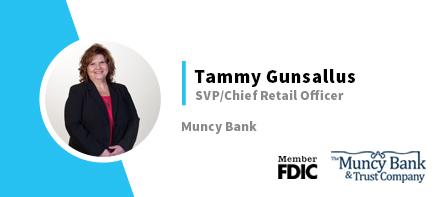 Tammy Gunsallus - SVP/Chief Retail Officer Muncy Bank