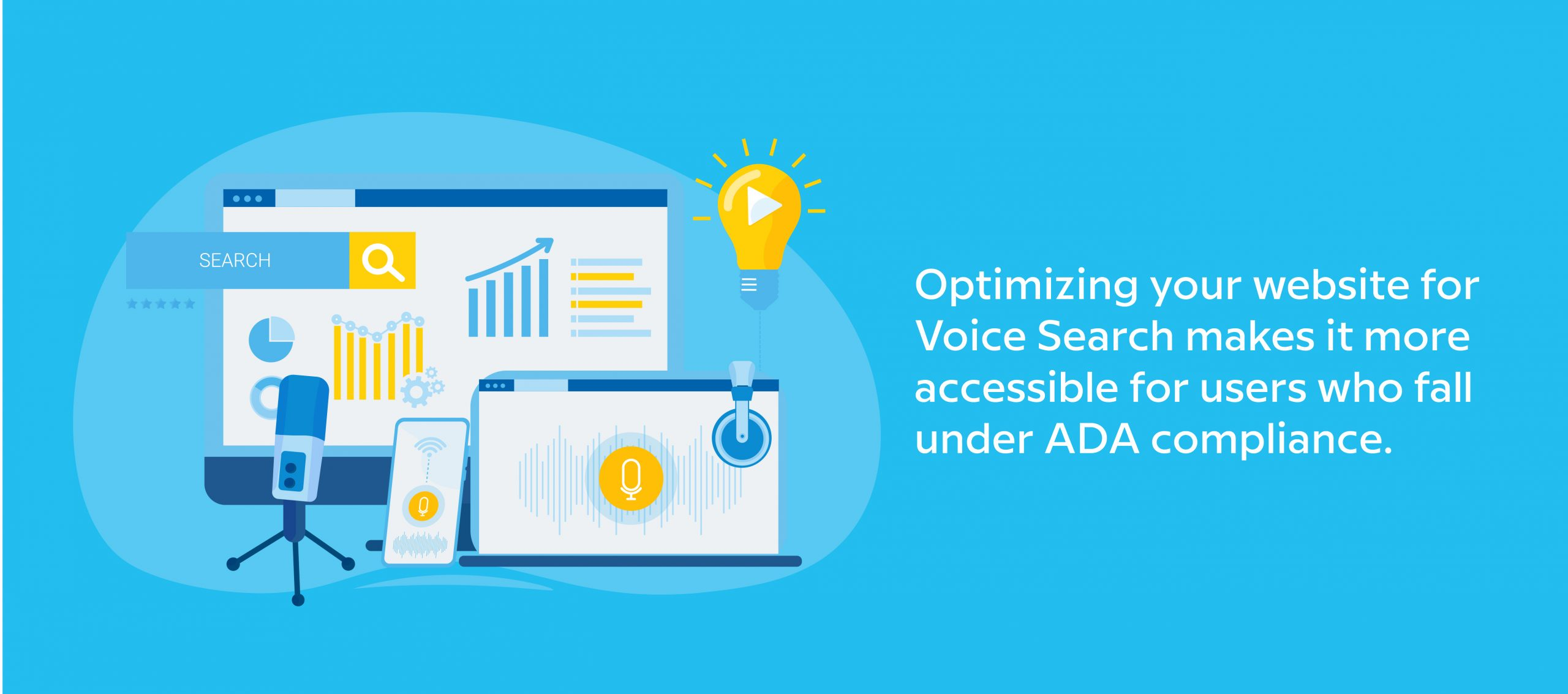 Optimizing your website for Voice Search makes it more accessible for users who fall under ADA compliance.