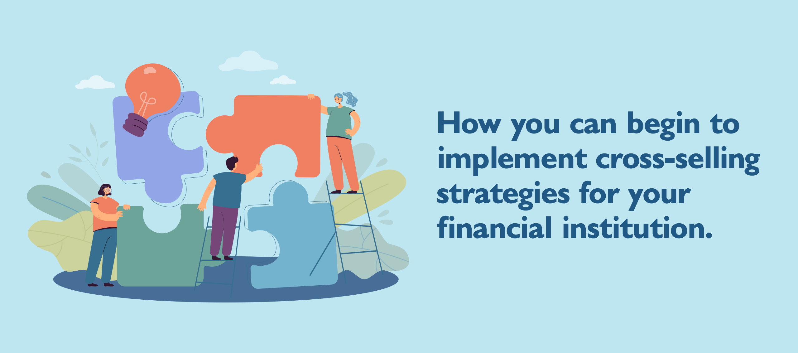 How you can begin to implement cross-selling strategies for your financial institution.