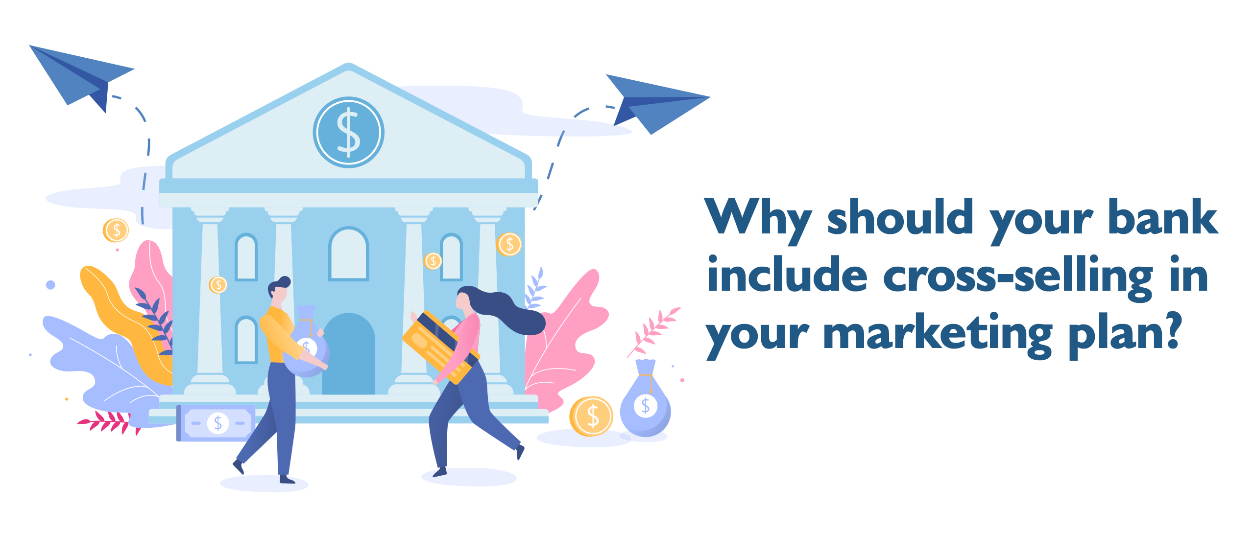 Why should your bank include cross-selling in your marketing plan?