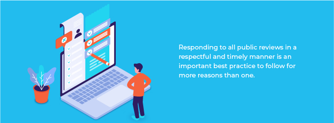 Responding to all public reviews in a respectful and timely manner is an important best practice to follow for more reasons than one.